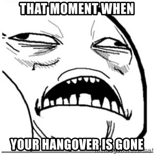 Sweet Jesus Face - that moment when your hangover is gone