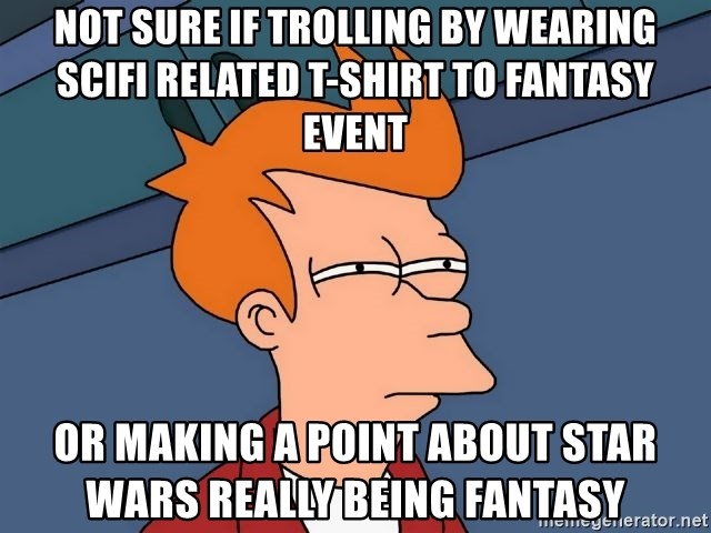 Futurama Fry - not sure if trolling by wearing scifi related t-shirt to fantasy event Or making a point about star wars really being fantasy