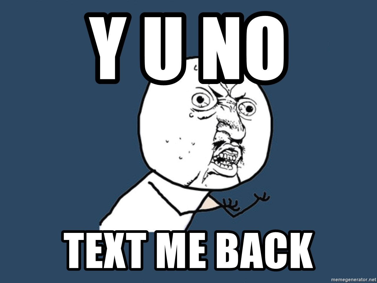 Y U No - y u no  text me back