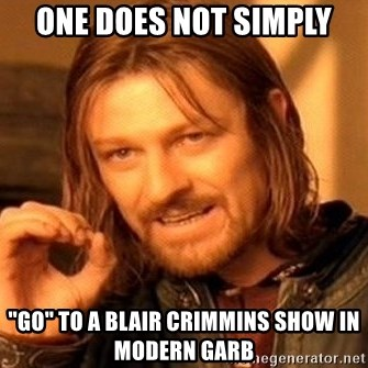"""One Does Not Simply - One does not simply """"Go"""" to a Blair Crimmins show in modern garb"""