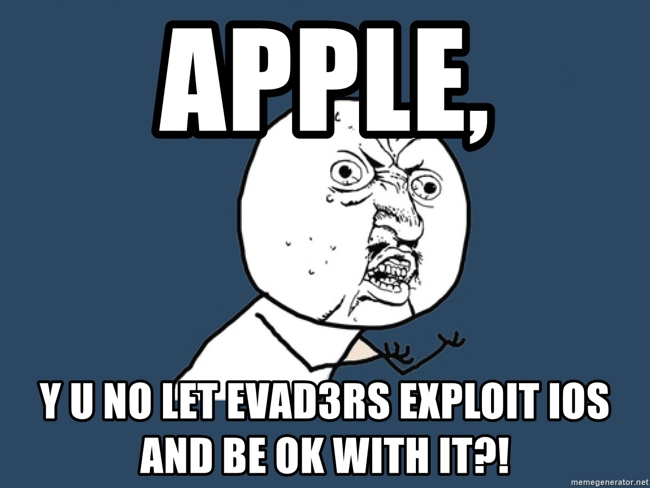 Y U No - apple, y u no let evad3rs exploit ios and be ok with it?!