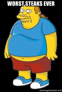 comic book guy - worst steaks ever