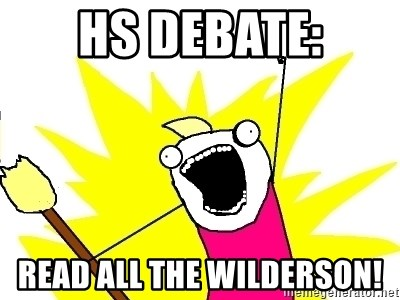 X ALL THE THINGS - HS Debate: Read all the wilderson!