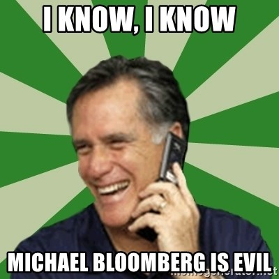 Calling Mitt Romney - i know, i know michael bloomberg is evil