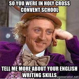 Willy Wonka - so You were in Holy cross convent school tell me more about your english writing skills