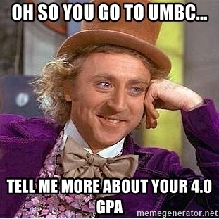 Willy Wonka - Oh so you go to umbc... tell me more about your 4.0 GPA