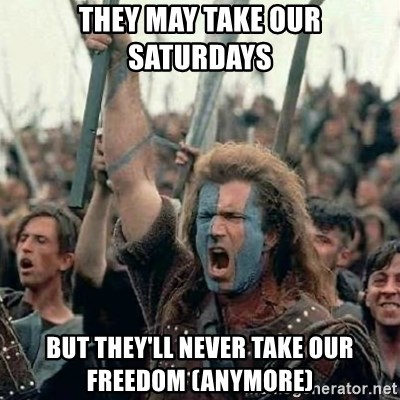 Brave Heart Freedom - They may take our saturdays but they'll never take our freedom (anymore)
