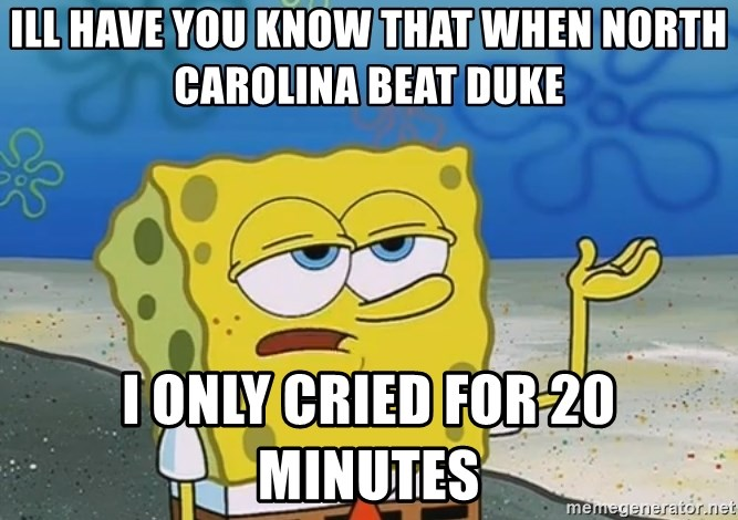 I'll have you know Spongebob - Ill Have you know that when north carolina beat duke i only cried for 20 minutes
