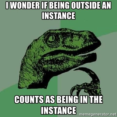 Philosoraptor - i wonder if being outside an instance counts as being in the instance