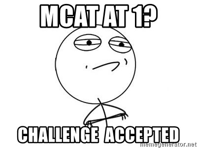 Challenge Accepted HD 1 - MCAT at 1? Challenge  Accepted