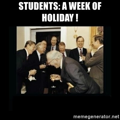Rich Men Laughing - STUDENTS: A WEEK OF HOLIDAY !
