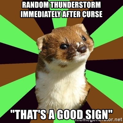 """Witchcraft Weasel - random thunderstorm immediately after curse """"that's a good sign"""""""