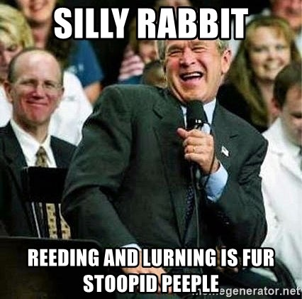 Laughing Bush - Silly rabbit reeding and lurning is fur stoopid peeple