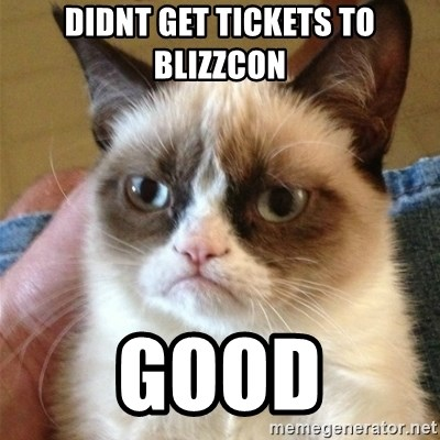 Grumpy Cat  - Didnt Get Tickets to Blizzcon Good