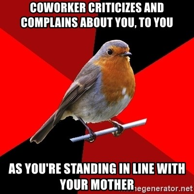 Retail Robin - Coworker criticizes and complains about you, to you as you're standing in line with your mother