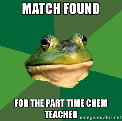 Foul Bachelor Frog - Match FOUND fOR the part time chem teacher