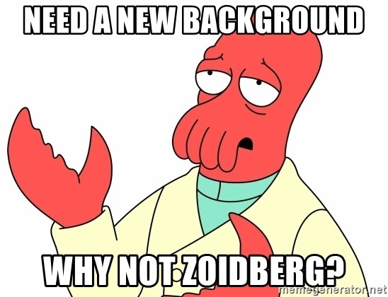 Why not zoidberg? - NEED A NEW BACKGROUND  WHY NOT ZOIDBERG?