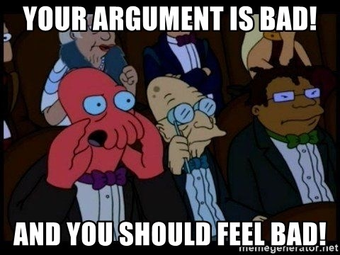 Zoidberg - YOUR ARGUMENT IS BAD! AND YOU SHOULD FEEL BAD!