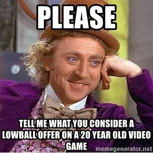 Willy Wonka - PLEASE TELL ME WHAT YOU CONSIDER A LOWBALL OFFER ON A 20 YEAR OLD VIDEO GAME
