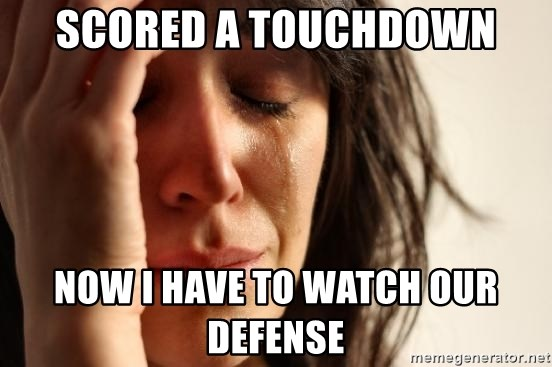 First World Problems - Scored a Touchdown Now I have to watch our defense