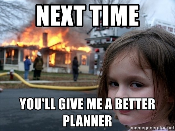 Disaster Girl - next time you'll give me a better planner