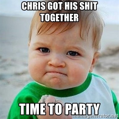 Victory Baby - Chris got his shit together Time to party