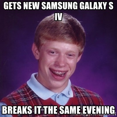 Bad Luck Brian - Gets new samsung galaxy s iv breaks it the same evening