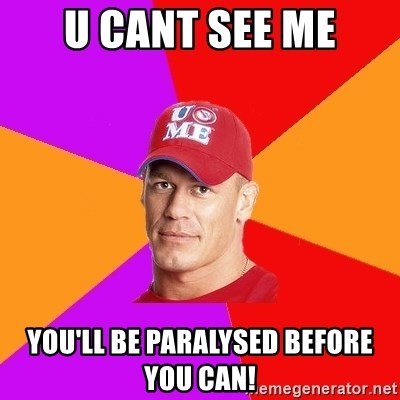 Hypocritical John Cena - U CANT SEE ME YOU'LL BE PARALYSED BEFORE YOU CAN!