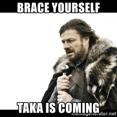 Winter is Coming - Brace yourself taka is coming