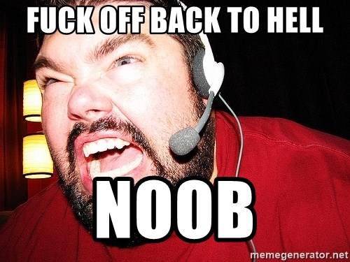 Angry Gamer - fuck off back to hell noob