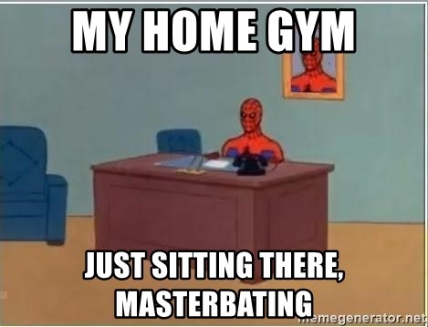 spiderman masterbating - My home gym  Just sitting there, masterBating