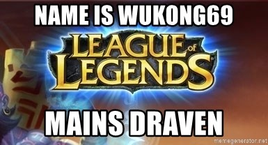 League of legends - NAME IS WUKONG69 MAINS DRAVEN