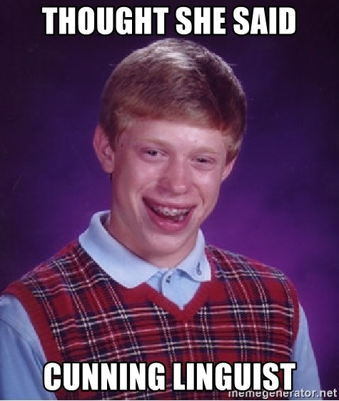 Bad Luck Brian - Thought she said Cunning linguist
