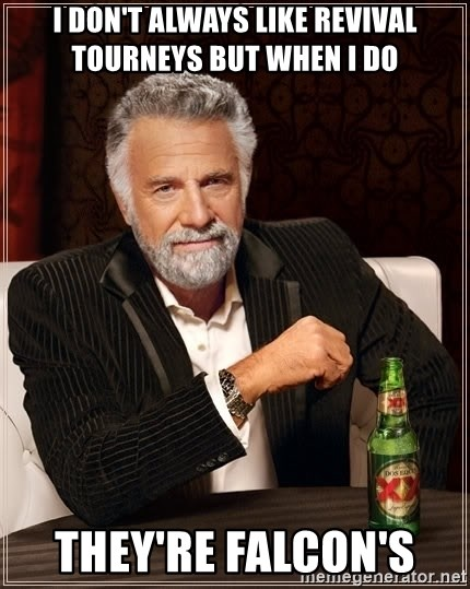 The Most Interesting Man In The World - I Don't Always liKE REVIVAL TOURNEYS BUT WHEN I DO THEY'RE FALCON'S