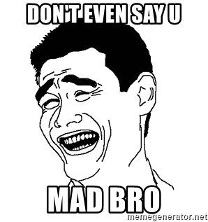 Asian Troll Face - DON'T EVEN SAY U MAD BRO