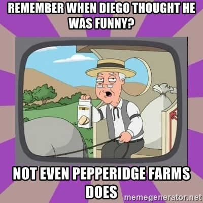 Pepperidge Farm Remembers FG - REMEMBER WHEN DIEGO THOUGHT HE WAS FUNNY? NOT EVEN PEPPERIDGE FARMS DOES