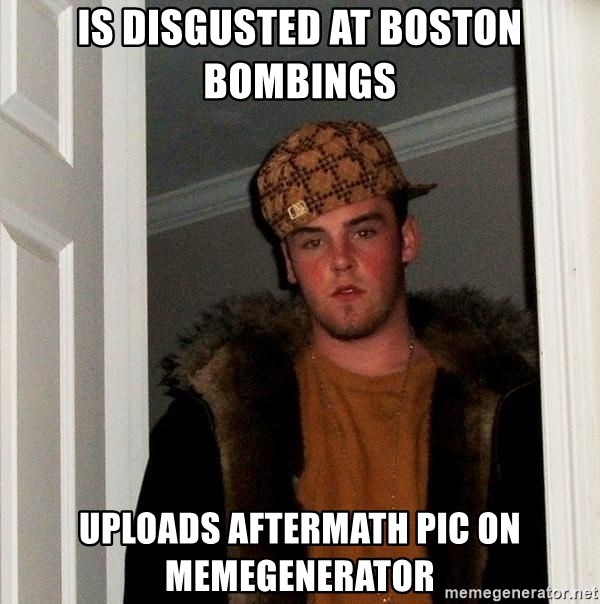 Scumbag Steve - Is disgusted at boston bombings uploads aftermath pic on memegenerator