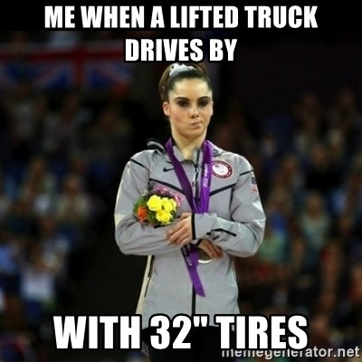 "Unimpressed McKayla Maroney - ME WHEN A LIFTED TRUCK DRIVES BY WITH 32"" TIRES"