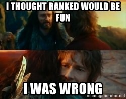 Never Have I Been So Wrong - i thought ranked would be fun i was wrong