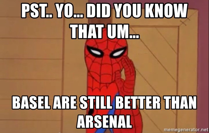 Spidermanwhisper - PST.. YO... DID YOU KNOW THAT UM... BASEL ARE STILL BETTER THAN ARSENAL
