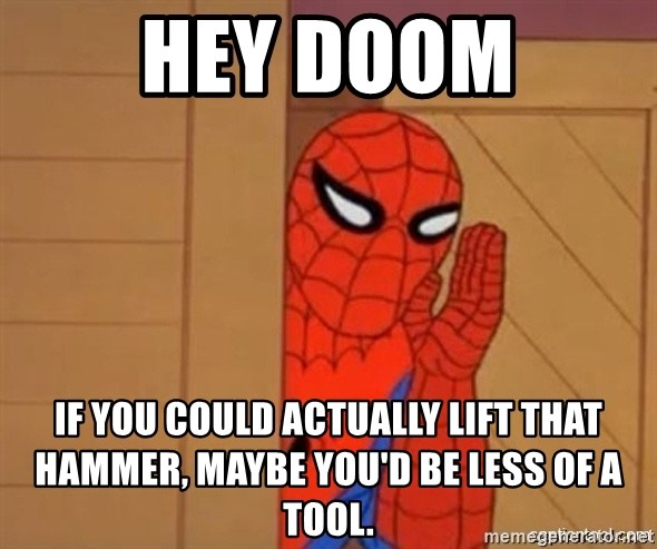 Psst spiderman - Hey DOom IF YOU COULD ACTUALLY LIFT THAT HAMMER, MAYBE YOU'D BE LESS OF A TOOL.