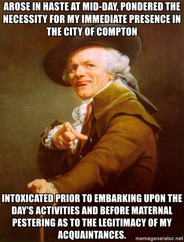 Joseph Ducreux - Arose in haste at mid-day, pondered the necessity for my immediate presence in the city of Compton Intoxicated prior to eMbarking upon the day's activities and before maternal peStering as to the legitiMacy of my acquaintances.