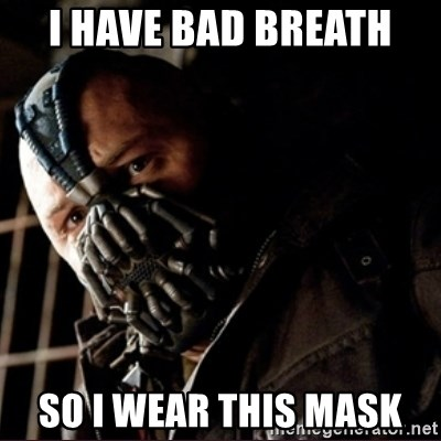 I HAVE BAD BREATH SO I WEAR THIS MASK - Bane Permission to