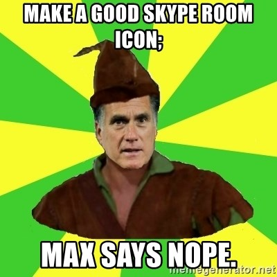 RomneyHood - MAKE A GOOD SKYPE ROOM ICON; MAX SAYS NOPE.