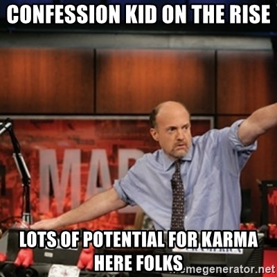 Jim Kramer Mad Money Karma - confession Kid on the rise Lots of potential for karma here folks