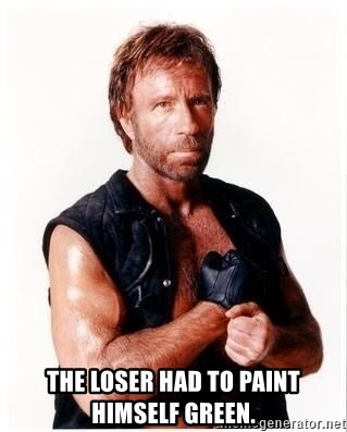 Chuck Norris Meme -  The loser had to paint himself green.