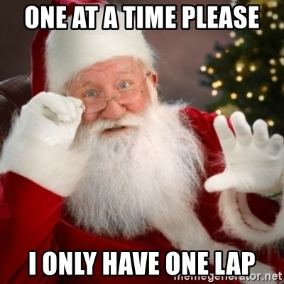 Santa claus - One at a time please I only Have one lap