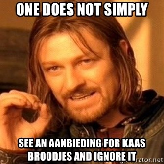 One Does Not Simply - ONE DOES NOT SIMPLY SEE AN AANBIEDING FOR KAAS BROODJES AND IGNORE IT