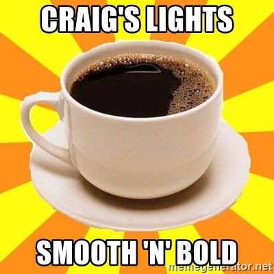 Cup of coffee - Craig's lights SmoOth 'n' bold