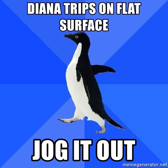 Socially Awkward Penguin - diana trips on flat surface jog it out